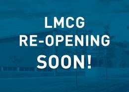 LMCG Re-opening Soon
